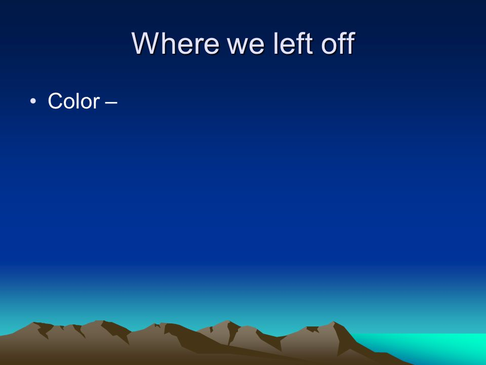 Where we left off Color – working between color and grayscale