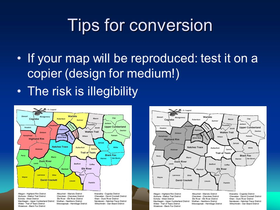 Tips for conversion If your map will be reproduced: test it on a copier (design for medium!) The risk is illegibility