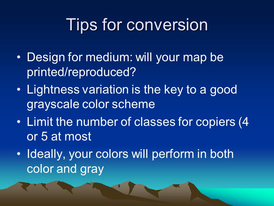 Tips for conversion Design for medium: will your map be printed/reproduced.