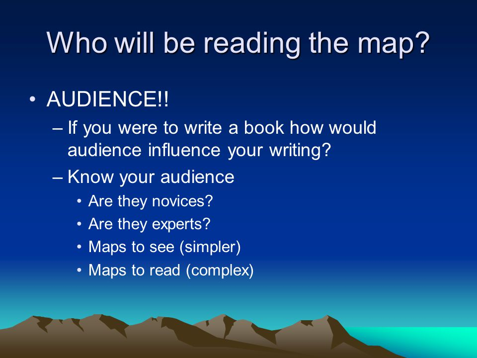 Who will be reading the map. AUDIENCE!.