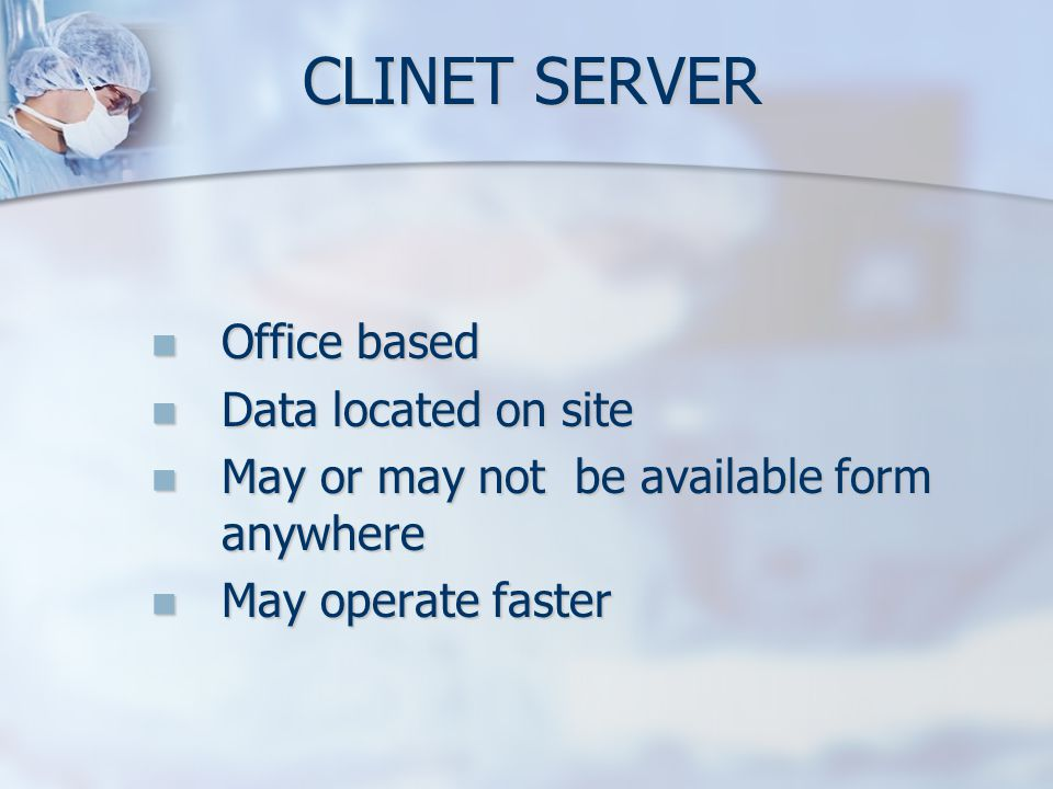 CLINET SERVER Office based Office based Data located on site Data located on site May or may not be available form anywhere May or may not be availabl