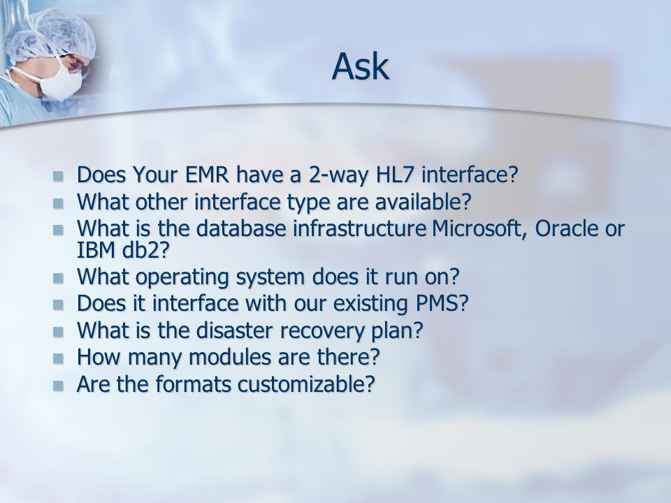 Ask Does Your EMR have a 2-way HL7 interface? Does Your EMR have a 2-way HL7 interface? What other interface type are available? What other interface