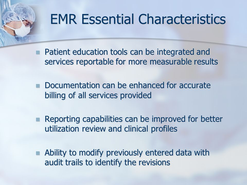 EMR Essential Characteristics Patient education tools can be integrated and services reportable for more measurable results Patient education tools ca