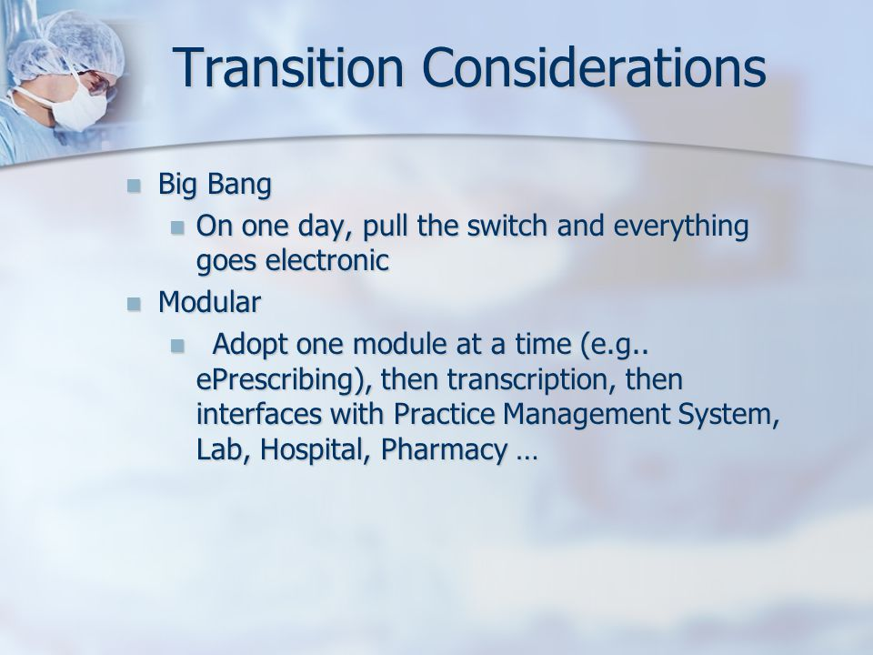 Transition Considerations Big Bang Big Bang On one day, pull the switch and everything goes electronic On one day, pull the switch and everything goes