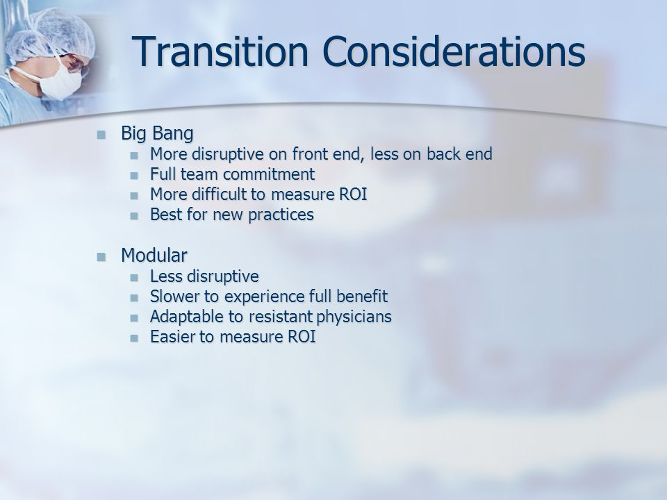 Transition Considerations Big Bang Big Bang More disruptive on front end, less on back end More disruptive on front end, less on back end Full team co