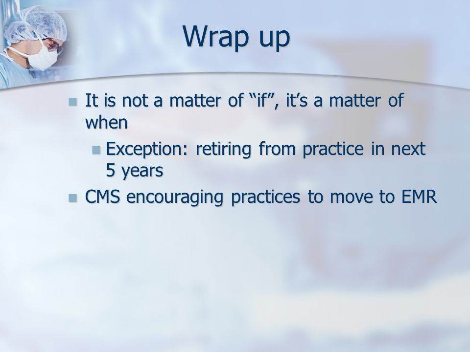 "Wrap up It is not a matter of ""if"", it's a matter of when It is not a matter of ""if"", it's a matter of when Exception: retiring from practice in next"