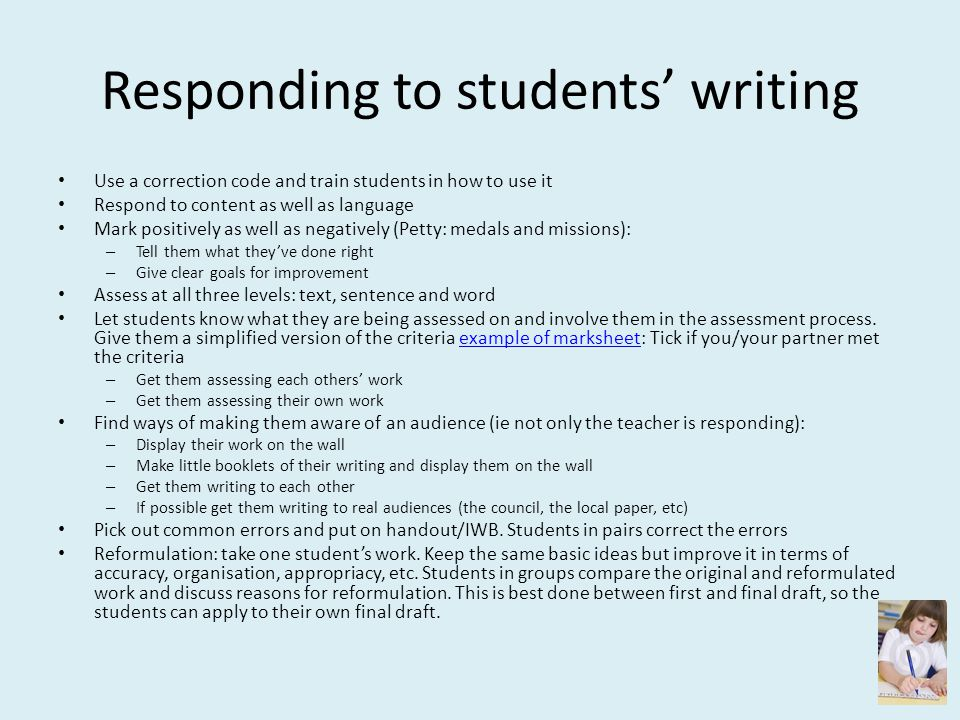 Responding to students' writing Use a correction code and train students in how to use it Respond to content as well as language Mark positively as we