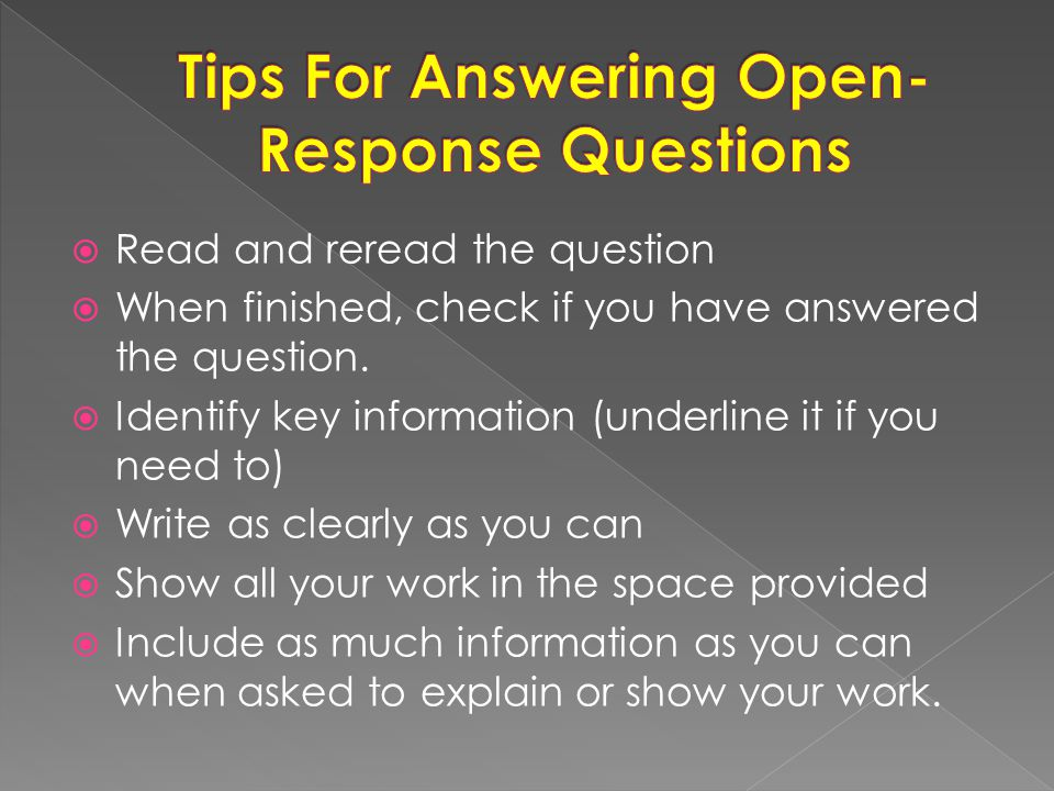  Read and reread the question  When finished, check if you have answered the question.