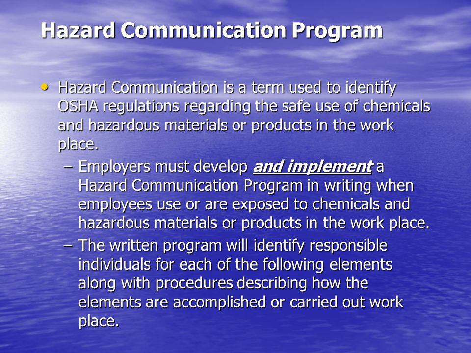 Hazard Communication Program Hazard Communication is a term used to identify OSHA regulations regarding the safe use of chemicals and hazardous materials or products in the work place.