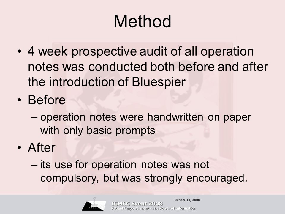 Method 4 week prospective audit of all operation notes was conducted both before and after the introduction of Bluespier Before –operation notes were handwritten on paper with only basic prompts After –its use for operation notes was not compulsory, but was strongly encouraged.