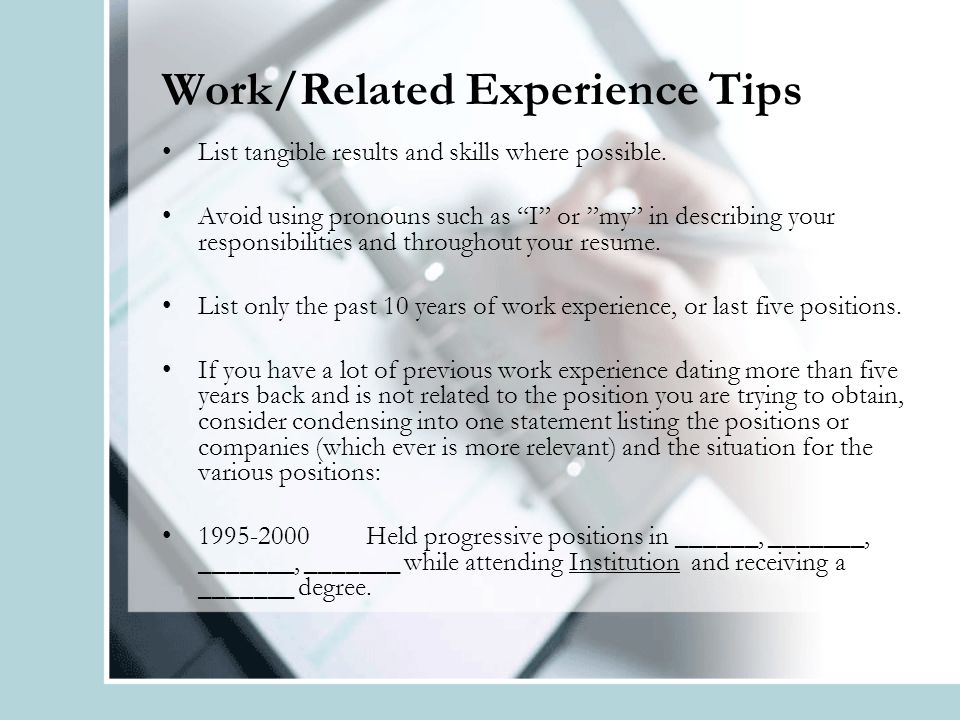 Work/Related Experience Tips List tangible results and skills where possible.