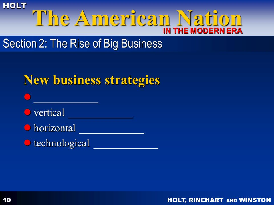 HOLT, RINEHART AND WINSTON The American Nation HOLT IN THE MODERN ERA 10 New business strategies ____________ ____________ vertical ____________ verti