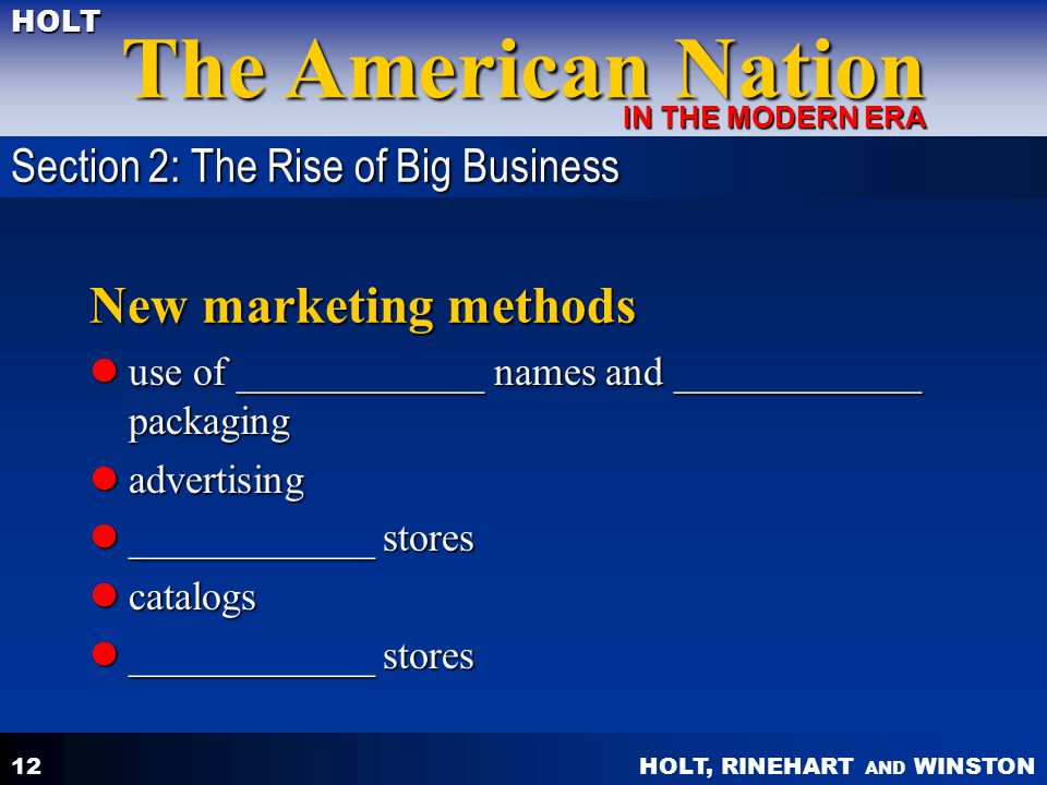 HOLT, RINEHART AND WINSTON The American Nation HOLT IN THE MODERN ERA 12 New marketing methods use of ____________ names and ____________ packaging us