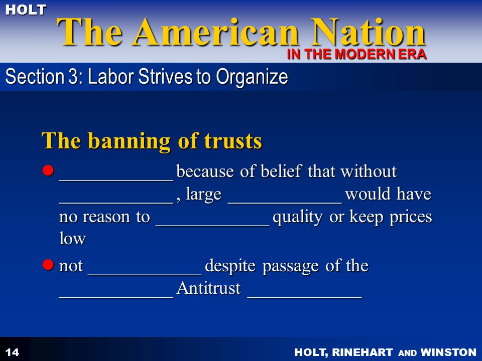 HOLT, RINEHART AND WINSTON The American Nation HOLT IN THE MODERN ERA 14 The banning of trusts ____________ because of belief that without ___________