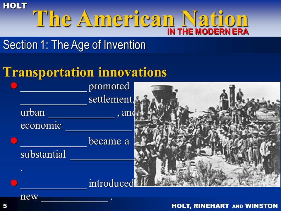 HOLT, RINEHART AND WINSTON The American Nation HOLT IN THE MODERN ERA 5 Transportation innovations ____________ promoted ____________ settlement, urba