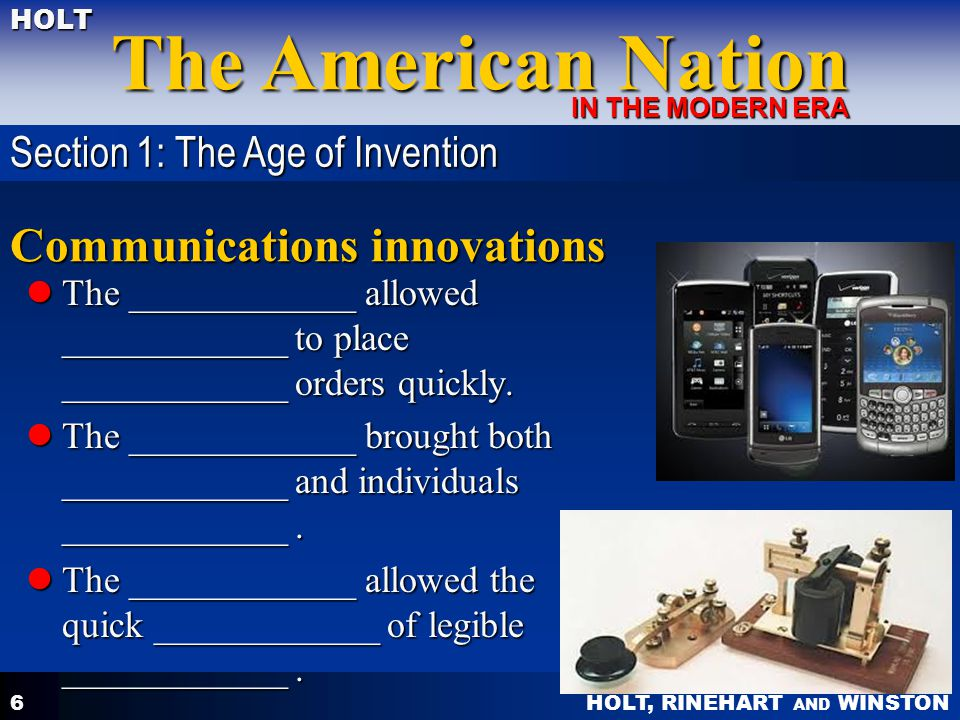 HOLT, RINEHART AND WINSTON The American Nation HOLT IN THE MODERN ERA 6 Communications innovations The ____________ allowed ____________ to place ____