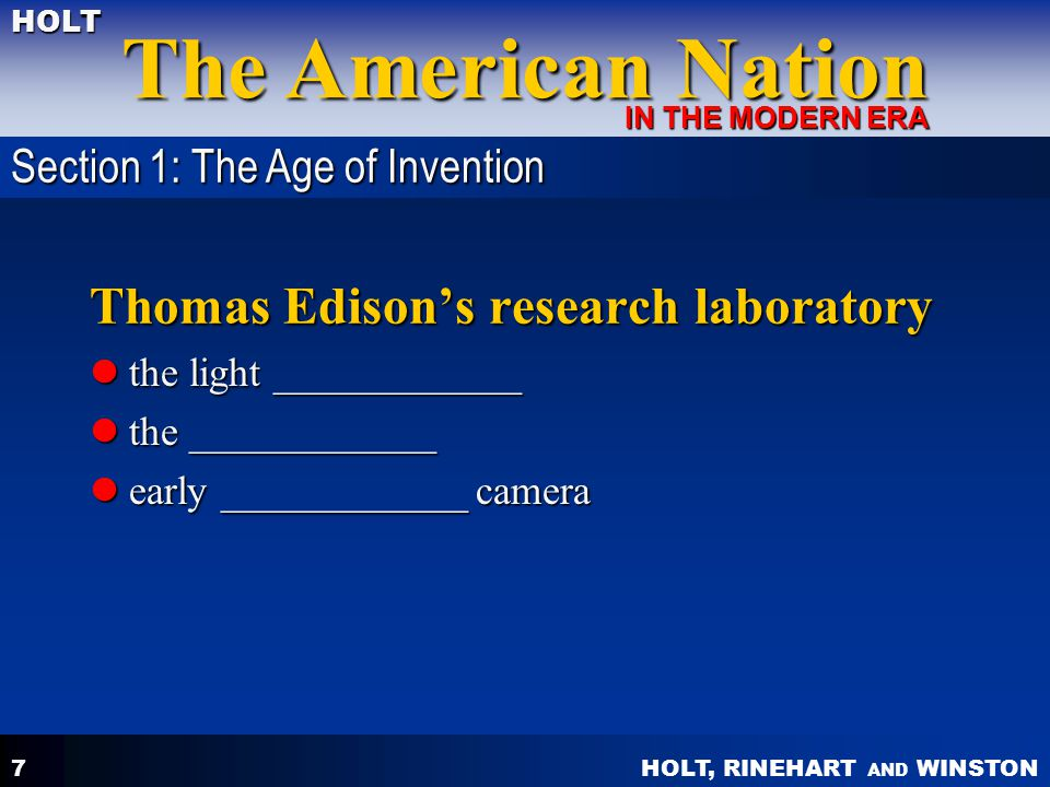 HOLT, RINEHART AND WINSTON The American Nation HOLT IN THE MODERN ERA 7 Thomas Edison's research laboratory the light ____________ the light _________