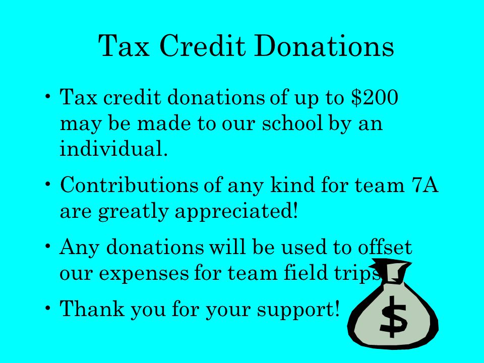 Tax Credit Donations Tax credit donations of up to $200 may be made to our school by an individual.