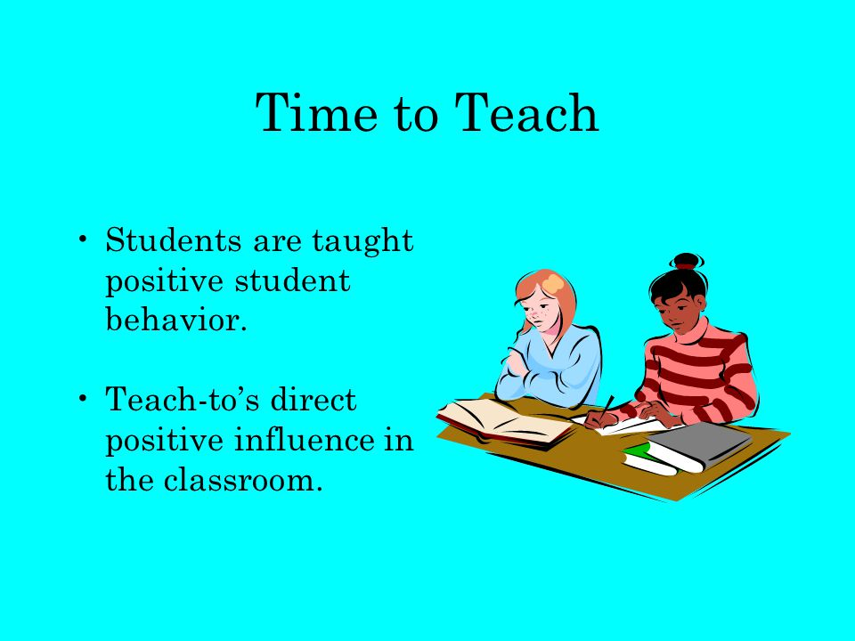 Time to Teach Students are taught positive student behavior.