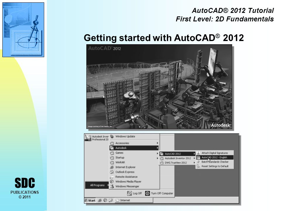 SDC PUBLICATIONS © 2011 AutoCAD® 2012 Tutorial First Level: 2D Fundamentals Getting started with AutoCAD ® 2012