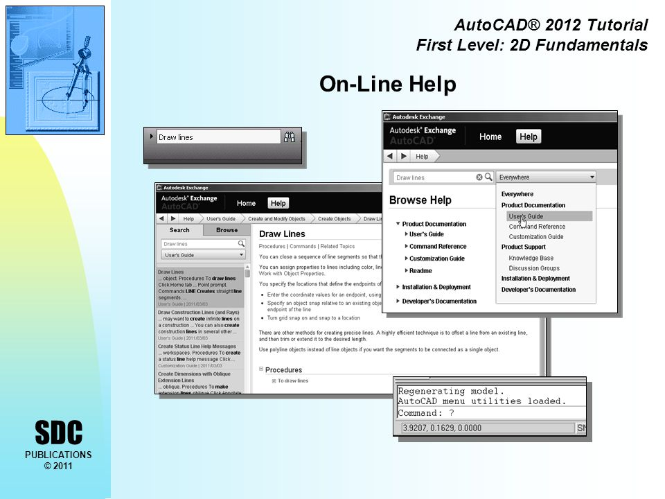 SDC PUBLICATIONS © 2011 AutoCAD® 2012 Tutorial First Level: 2D Fundamentals On-Line Help