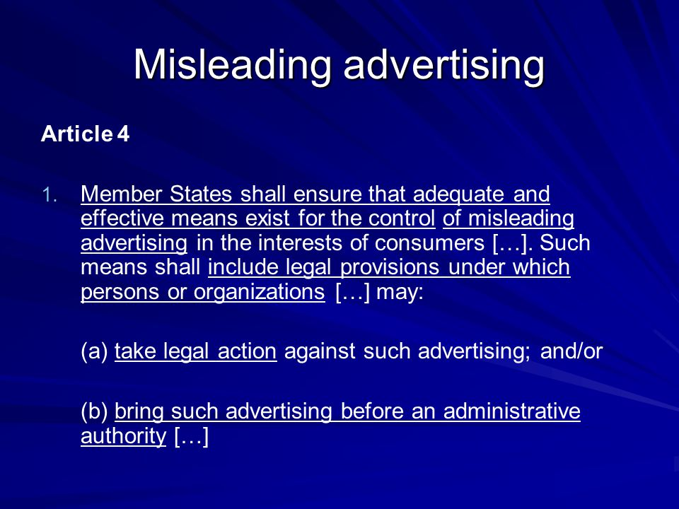 Misleading advertising Article 4 1. 1. Member States shall ensure that adequate and effective means exist for the control of misleading advertising in