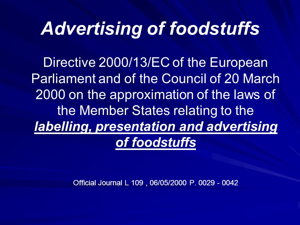 Advertising of foodstuffs Directive 2000/13/EC of the European Parliament and of the Council of 20 March 2000 on the approximation of the laws of the
