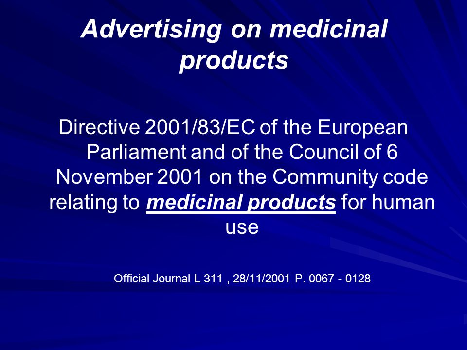 Advertising on medicinal products Directive 2001/83/EC of the European Parliament and of the Council of 6 November 2001 on the Community code relating