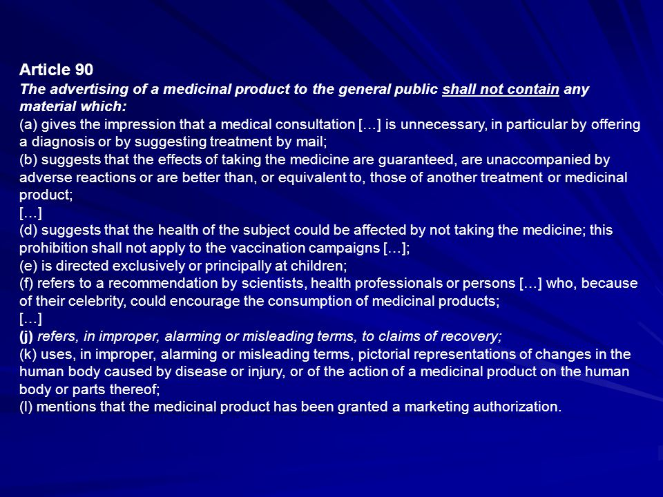 Article 90 The advertising of a medicinal product to the general public shall not contain any material which: (a) gives the impression that a medical