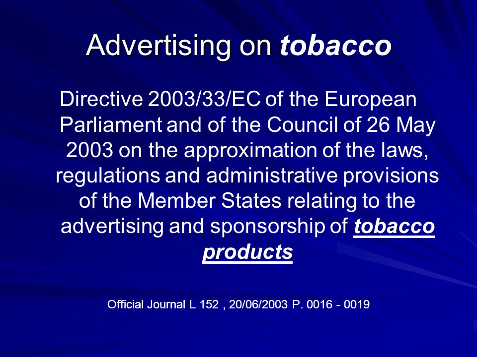Advertising on Advertising on tobacco Directive 2003/33/EC of the European Parliament and of the Council of 26 May 2003 on the approximation of the la