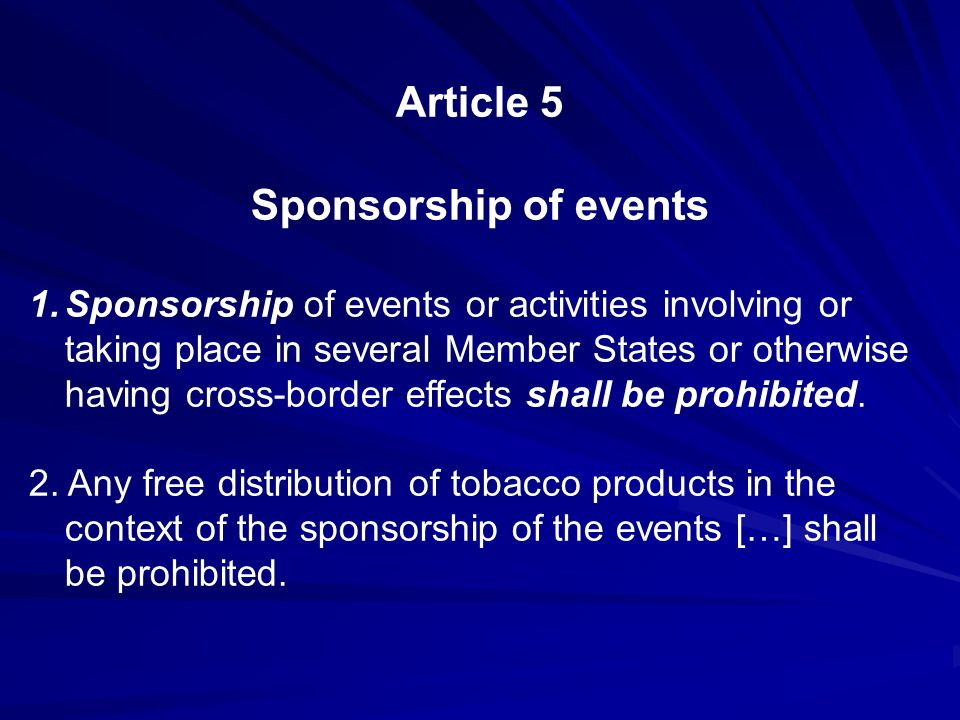 Article 5 Sponsorship of events 1.Sponsorship of events or activities involving or taking place in several Member States or otherwise having cross-bor