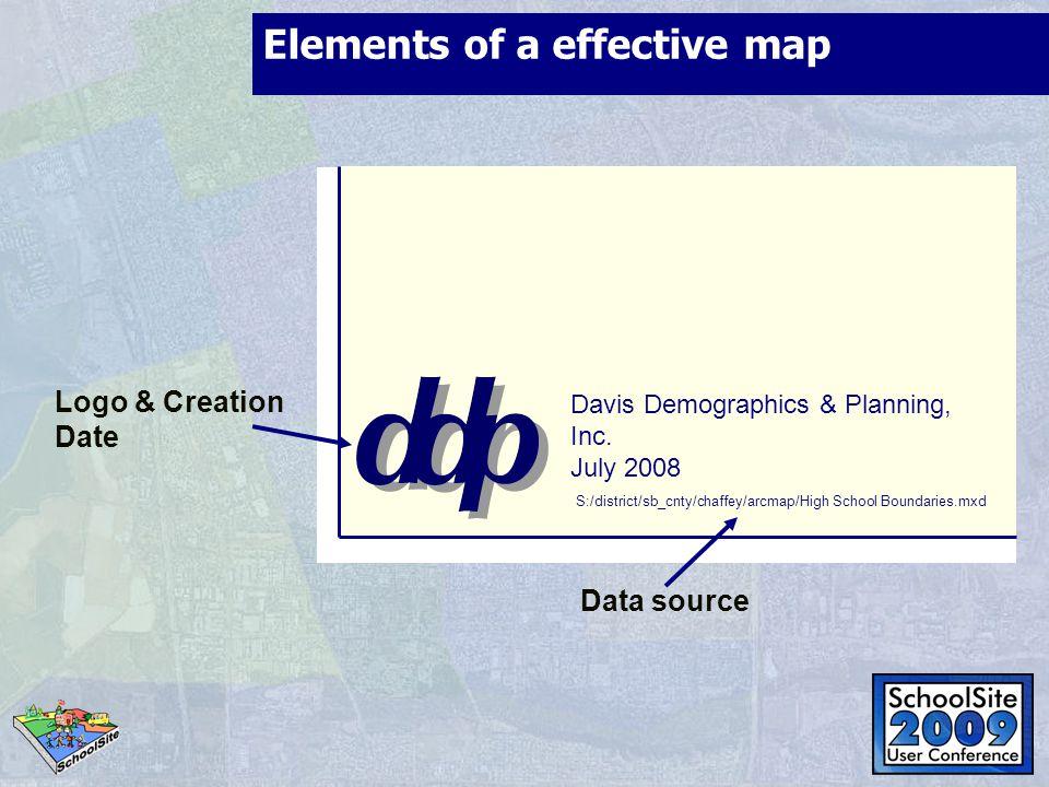 Elements of a effective map Logo & Creation Date Data source Davis Demographics & Planning, Inc. July 2008 S:/district/sb_cnty/chaffey/arcmap/High Sch