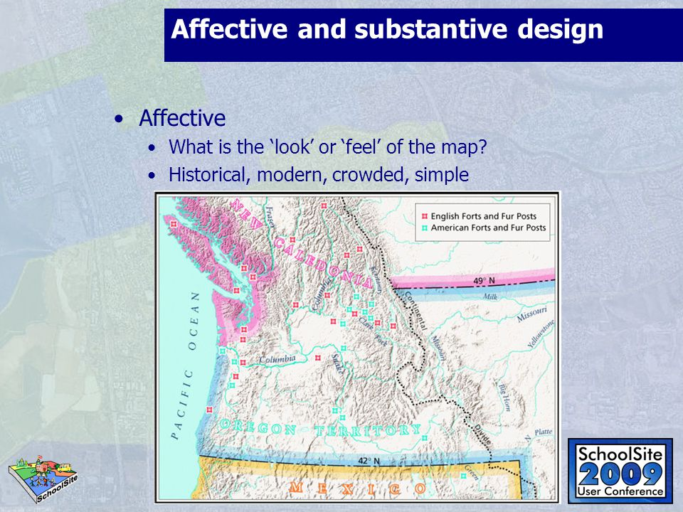 Affective and substantive design Affective What is the 'look' or 'feel' of the map? Historical, modern, crowded, simple