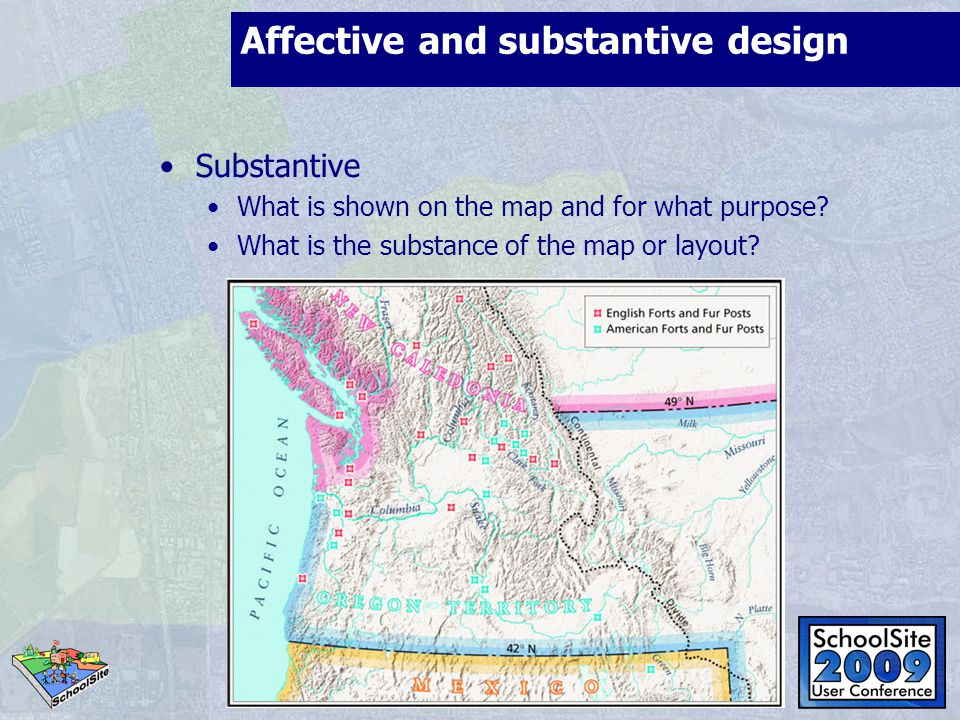 Affective and substantive design Substantive What is shown on the map and for what purpose? What is the substance of the map or layout?