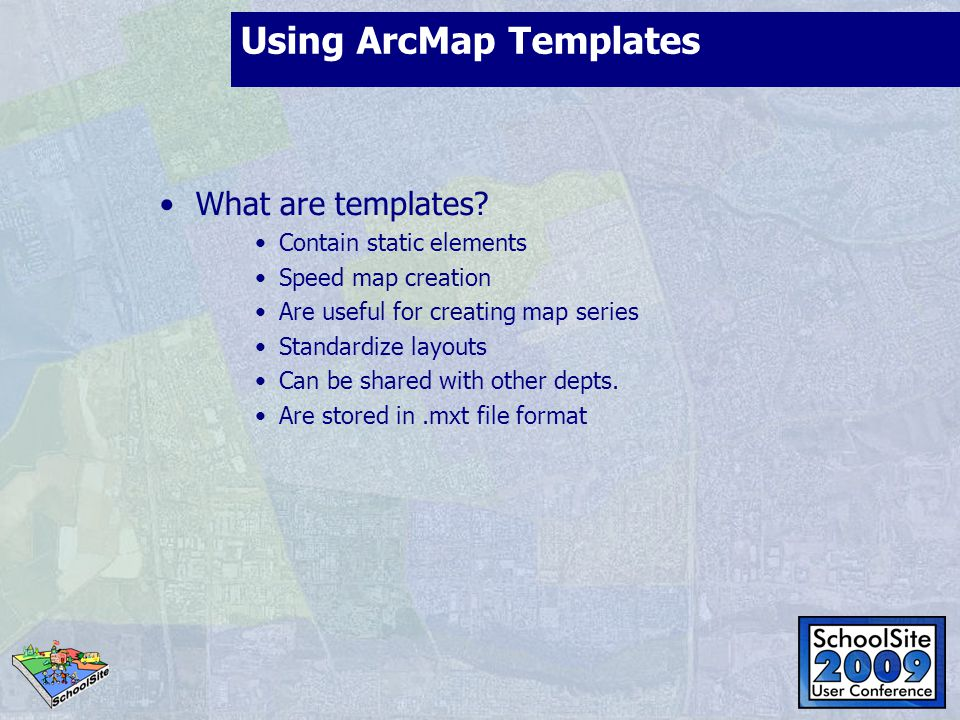 Using ArcMap Templates What are templates? Contain static elements Speed map creation Are useful for creating map series Standardize layouts Can be sh