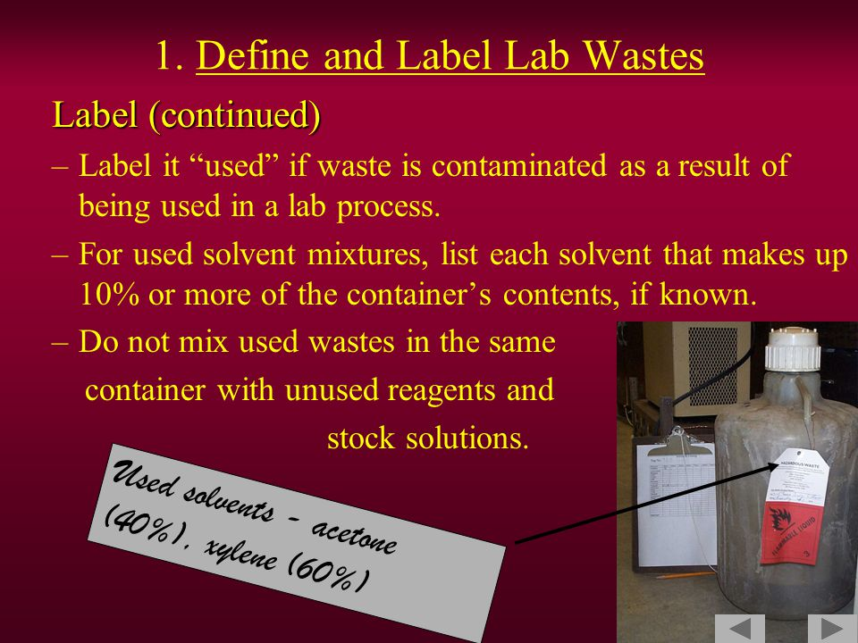 """1. Define and Label Lab Wastes Label (continued) –Label it """"used"""" if waste is contaminated as a result of being used in a lab process. –For used solve"""