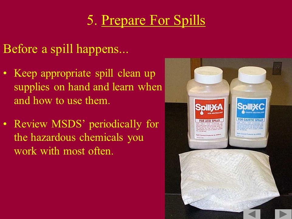 5. Prepare For Spills Before a spill happens...