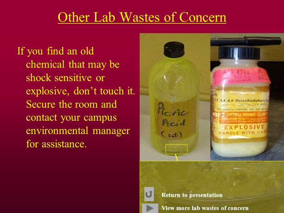 Other Lab Wastes of Concern If you find an old chemical that may be shock sensitive or explosive, don't touch it.