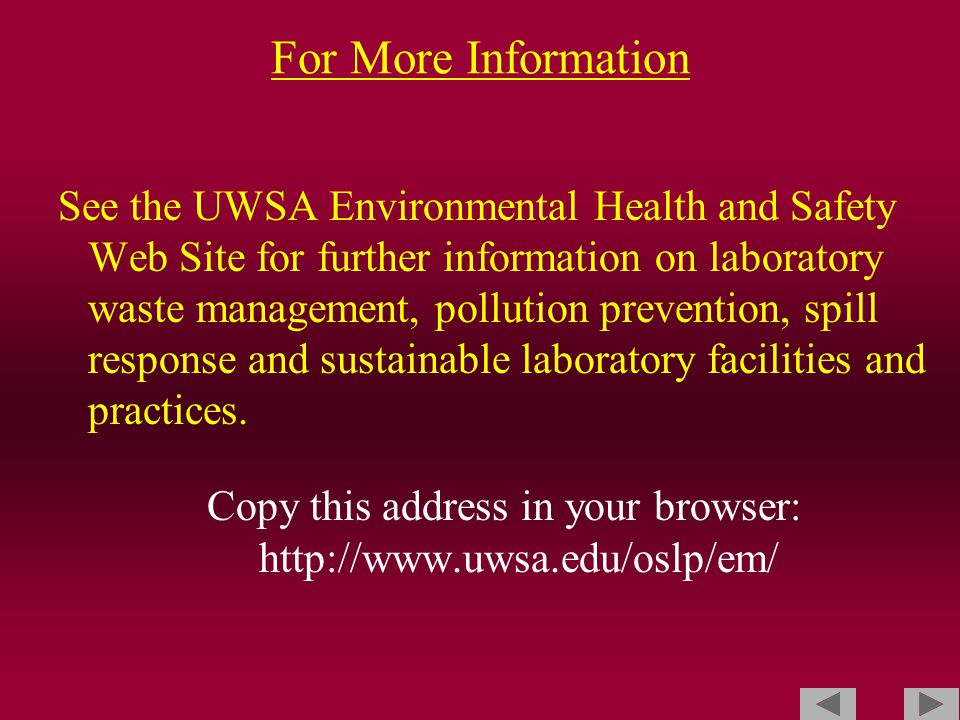 For More Information See the UWSA Environmental Health and Safety Web Site for further information on laboratory waste management, pollution prevention, spill response and sustainable laboratory facilities and practices.