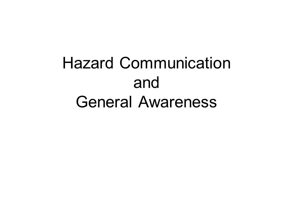 Hazard Communication and General Awareness