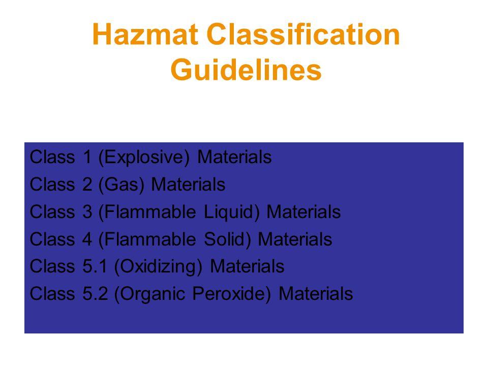 Hazmat Classification Guidelines Class 1 (Explosive) Materials Class 2 (Gas) Materials Class 3 (Flammable Liquid) Materials Class 4 (Flammable Solid)