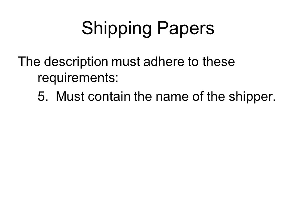 Shipping Papers The description must adhere to these requirements: 5. Must contain the name of the shipper.