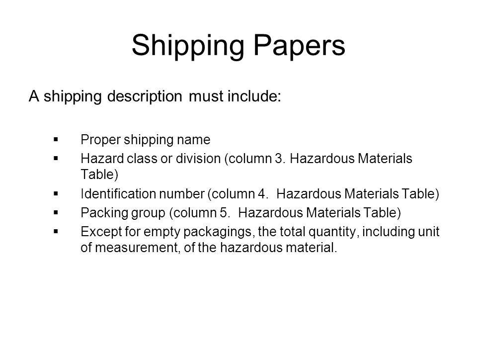 Shipping Papers A shipping description must include:  Proper shipping name  Hazard class or division (column 3. Hazardous Materials Table)  Identif