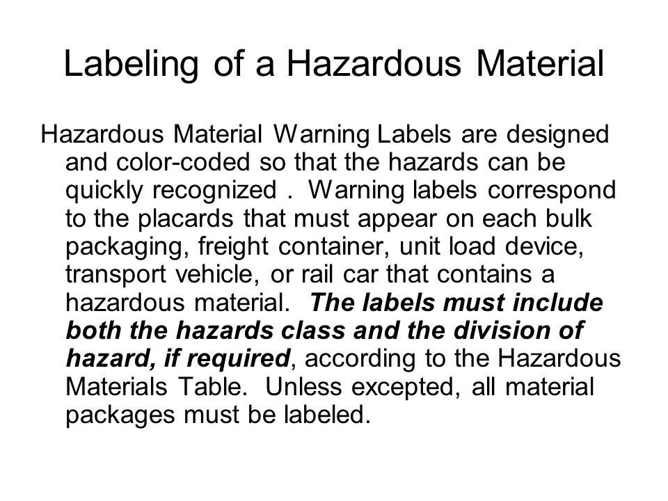 Labeling of a Hazardous Material Hazardous Material Warning Labels are designed and color-coded so that the hazards can be quickly recognized. Warning
