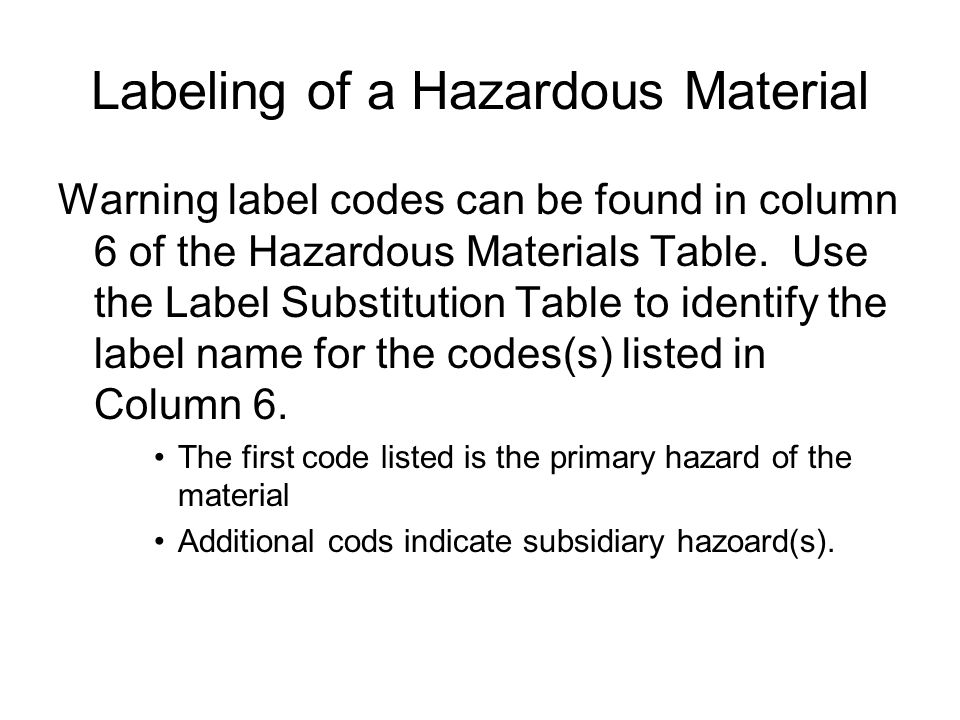 Labeling of a Hazardous Material Warning label codes can be found in column 6 of the Hazardous Materials Table. Use the Label Substitution Table to id