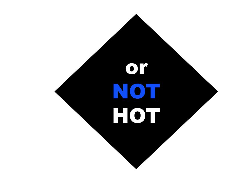 or NOT HOT