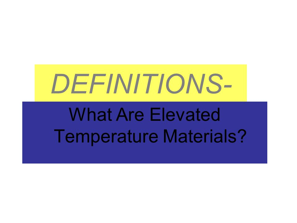 DEFINITIONS- What Are Elevated Temperature Materials