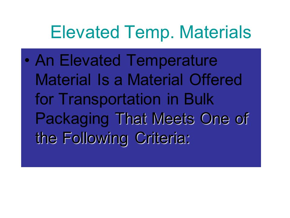Elevated Temp. Materials That Meets One of the Following Criteria:An Elevated Temperature Material Is a Material Offered for Transportation in Bulk Pa