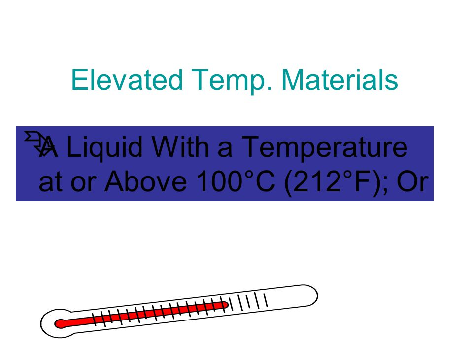 Elevated Temp. Materials Ê A Liquid With a Temperature at or Above 100°C (212°F); Or