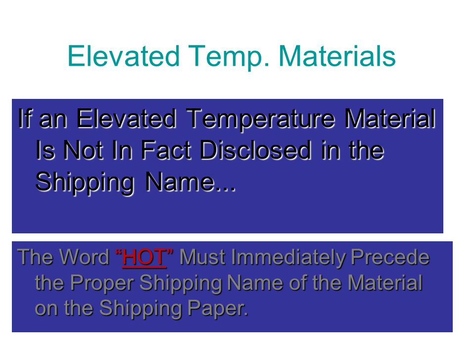"""Elevated Temp. Materials If an Elevated Temperature Material Is Not In Fact Disclosed in the Shipping Name... The Word """"HOT"""" Must Immediately Precede"""